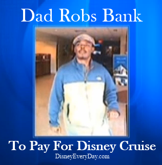 Dad Robs Bank to Pay for Disney Cruise
