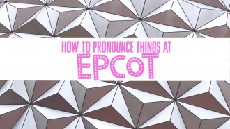 VIDEO: How to Pronounce Things at Epcot